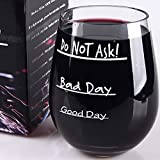 Good Day - Bad Day - Do NOT Ask - Shatterproof - Stemless Wine Glass - 100% Tritan - 16oz - Gift Box Included