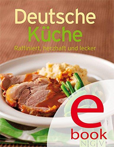 Deutsche Küche: Unsere 100 besten Rezepte in einem Kochbuch (German Edition) by Naumann & Göbel Verlag