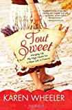 img - for By Karen Wheeler - Tout Sweet: Hanging Up My High Heels for a New Life in France (12.2.2010) book / textbook / text book
