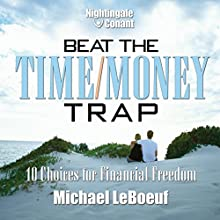 Beat the Time/Money Trap: 10 Choices for Financial Freedon  by Michael LeBoeuf Narrated by Michael LeBoeuf