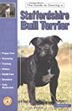 Guide to Owning a Staffordshire Bull Terrier: Puppy Care, Grooming, Training, History, Health, Breed Standard (Guide to Owning Dog Series)