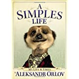 A Simples Life: The Life and Times of Aleksandr Orlovby Aleksandr Orlov