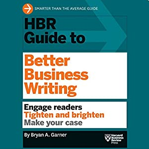 HBR Guide to Better Business Writing Audiobook by  Harvard Business Review, Bryan A. Garner Narrated by Jonathan Yen
