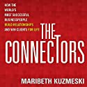 The Connectors: How Successful Businesspeople Build Relationships and Win Clients for Life (       UNABRIDGED) by Maribeth Kuzmeski Narrated by Scott Peterson