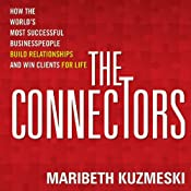 The Connectors: How Successful Businesspeople Build Relationships and Win Clients for Life | [Maribeth Kuzmeski]