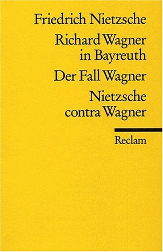 (Richard Wagner in Bayreuth / Der Fall Wagner / Nietzsche contra Wagner