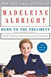 Memo to the President: How We Can Restore America's Reputation and Leadership (0061351814) by Albright, Madeleine
