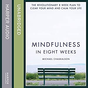 Mindfulness in Eight Weeks: The Revolutionary 8 Week Plan to Clear Your Mind and Calm Your Life Hörbuch von Michael Chaskalson Gesprochen von: Michael Chaskalson