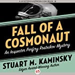 Fall of a Cosmonaut: An Inspector Porfiry Rostnikov Mystery, Book 13 (       UNABRIDGED) by Stuart M. Kaminsky Narrated by John McLain