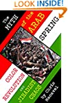 The Myth of the Arab Spring: Color Re...