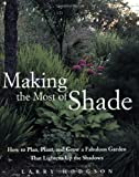 img - for Making the Most of Shade: How to Plan, Plant, and Grow a Fabulous Garden that Lightens up the Shadows book / textbook / text book