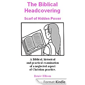 The Biblical Headcovering: Scarf of hidden power (English Edition)