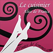 Le cuisinier (Contes de Femmes) | Alice de France