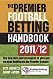 img - for The Premier Football Betting Handbook 2011/12: The key stats and strategies to give you an edge betting on the Premier League book / textbook / text book
