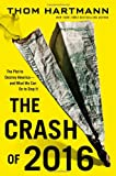 The Crash of 2016: The Plot to Destroy America--and What We Can Do to Stop It (0446584835) by Hartmann, Thom