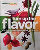 Turn Up the Flavor 200 Delicious Recipes That Pack a Punch Weightwatchers 360 Cookbook