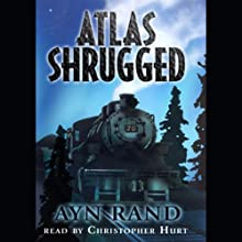 Atlas Shrugged (       UNABRIDGED) by Ayn Rand Narrated by Christopher Hurt