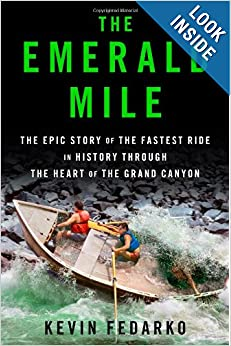 The Emerald Mile: The Epic Story of the Fastest Ride in History Through the Heart of the Grand Canyon by Kevin Fedarko