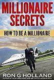 Millionaire Secrets: How to be a Millionaire (THE MILLIONAIRES BOOKSHELF Book 3)