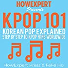 K-POP 101: Korean Pop Explained Step-by-Step to K-Pop Fans Worldwide Hörbuch von  HowExpert Press, Fefe Ho Gesprochen von: Grace Sin