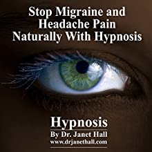 Stop Migraine and Headache Pain Naturaly with Hypnosis  by Janet Mary Hall Narrated by Janet Mary Hall