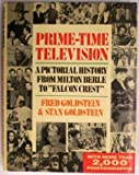 img - for Prime-Time Television: A Pictorial History from Milton Berle to Falcon Crest by Fred Goldstein (1985-11-06) book / textbook / text book