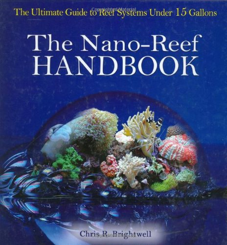 The Nano-Reef Handbook: The Ultimate Guide to Reef Systems Under 15 Gallons PDF