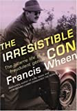 The Irresistible Con: The Bizarre Life of a Fraudulent Genius (1904095747) by Wheen, Francis