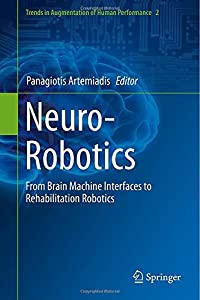 Neuro-Robotics: From Brain Machine Interfaces to Rehabilitation Robotics (Trends in Augmentation of Human Performance) from Springer