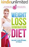 Weight Loss: Domination Diet Your Guide To Losing 45 Pounds In 12 Weeks (Health Wealth & Happiness Book 32)