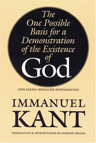 The One Possible Basis for a Demonstration of the Existence of God (Der Einzig Mogliche Bewisgrund), Immanuel Kant