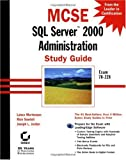 MCSE SQL Server 2000 Administration Study Guide (Exam 70-228) with CDROM (0782129218) by Mortensen, Lance