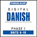 Danish Phase 1, Unit 06-10: Learn to Speak and Understand Danish with Pimsleur Language Programs  by Pimsleur