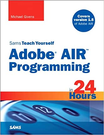 Sams Teach Yourself Adobe(r) AIR Programming in 24 Hours (Sams Teach Yourself -- Hours)