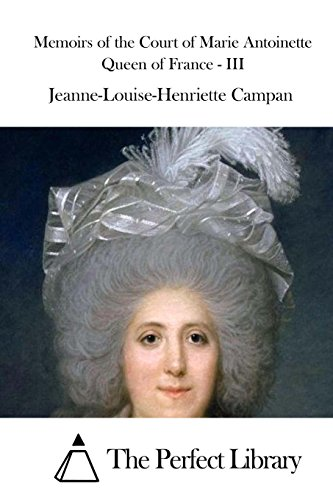 Memoirs of the Court of Marie Antoinette Queen of France - III