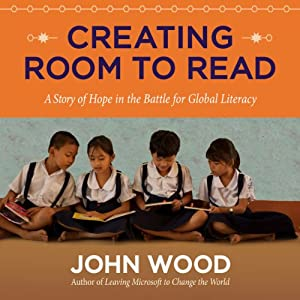 Creating Room to Read: A Story of Hope in the Battle for Global Literacy | [John Wood]