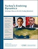 Turkeys Evolving Dynamics: Strategic Choices for U.S.-Turkey Relations (CSIS Reports)