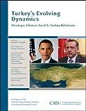 Turkeys Evolving Dynamics: Strategic Choices for U.S.-Turkey Relations (CSIS Reports)