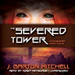The Severed Tower: A Conquered Earth Novel, Book 2 (       UNABRIDGED) by J. Barton Mitchell Narrated by Kirby Heyborne