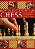 img - for How to Play and Win at Chess: Moves, rules and strategy for beginners: a practical guide to the game, with over 250 color photographs and illustrations book / textbook / text book