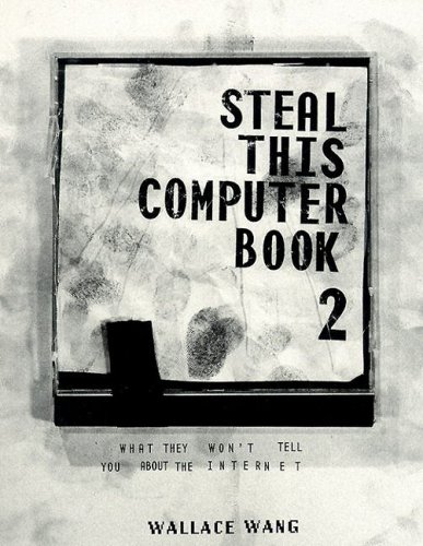 Steal This Computer Book 2 : What They Won&#39;t Tell You About the Internet