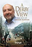 img - for A Derby View - The Best of Anton Rippon: From the Popular Derby Telegraph Columnist and Author of the book / textbook / text book