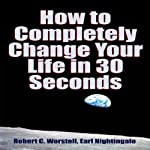 How to Completely Change Your Life in 30 Seconds | Earl Nightingale