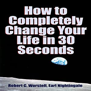 How to Completely Change Your Life in 30 Seconds | [Earl Nightingale]