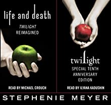 Twilight Tenth Anniversary/Life and Death Dual Edition Audiobook by Stephenie Meyer Narrated by Michael Crouch, Ilyana Kadushin