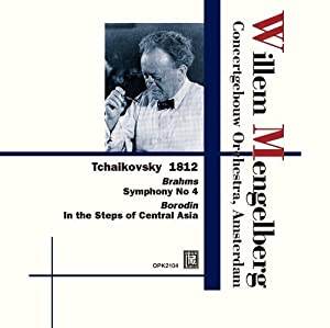 Willem Mengelberg Conducts Tchaikovsky: 1812 / Brahms: Symphony No. 4 / Borodin: In the Steps of Central Asia