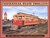 img - for Centennial State Trolleys: The Life and Times of Colorado's Streetcars book / textbook / text book