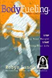 img - for BodyFueling: Stop Watching Your Weight, Start Fueling Your Life by Robyn Landis (2000-07-24) book / textbook / text book