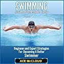 Swimming: Swimming Made Easy: Beginner and Expert Strategies for Becoming a Better Swimmer Audiobook by Ace McCloud Narrated by Joshua Mackey