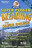 Super Power Breathing: For Super Energy, High Health & Longevity (Bragg Super Power Breathing for Super Energy)